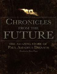 Chronicles From The Future - The Amazing Story Of Paul Amadeus Dienach - Achilleas Sirigos.pdf