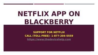 Netflix app on Blackberry Call Toll Free - 1-877-204-5559.pptx