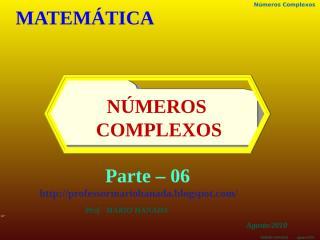 no complexos - apresentação- parte 6 - agosto -2010 - mário hanada.pps