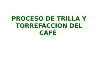 2 - PROCESOS TRILLA Y TOSTADO BARISTAS.ppt